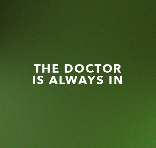 The Doctor Is Always In