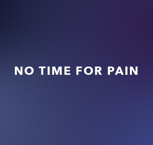 No Time For Pain